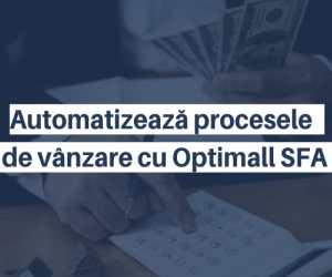 Automatizeaza procesele de vanzare cu Optimal SFA