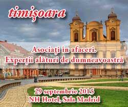 """Asociati in afaceri. Expertii alaturi de dumneavostra""""  continua cu orasul Timisoara pe 29 septembrie 2015"""