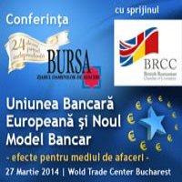"Conferinta ""Uniunea Bancara Europeana si Noul Model Bancar - efecte pentru mediul de afaceri"""