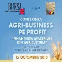 """Conferinta """"AGRI-BUSINESS PE PROFIT: Finantarea afacerilor din agricultura"""""""