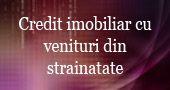 Credit imobiliar cu venituri din strainatate