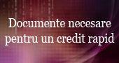 Documente necesare pentru un credit rapid