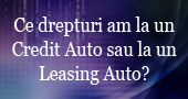 Ce drepturi am daca contractez un Credit auto sau un Leasing auto